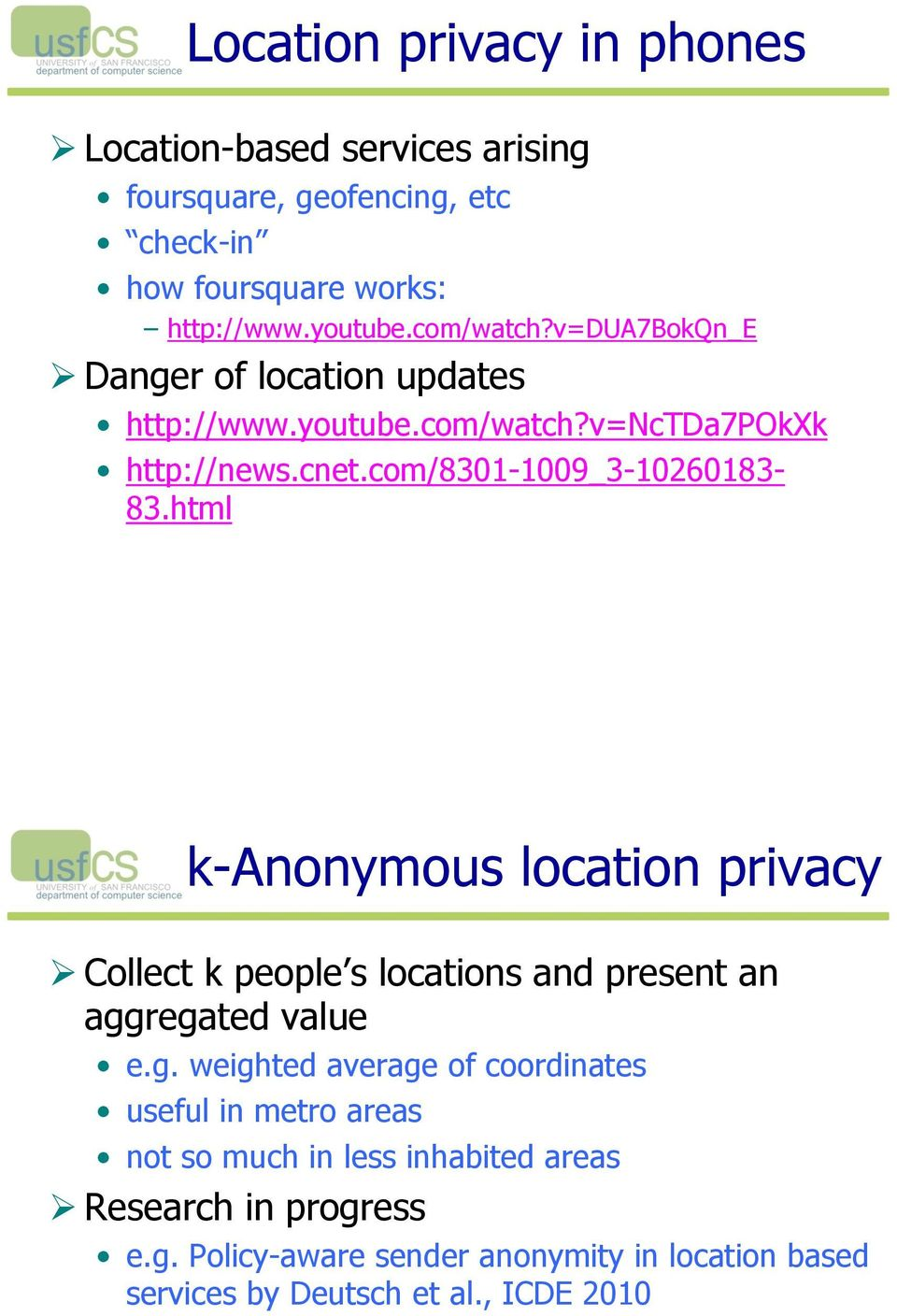 html k-anonymous location privacy! Collect k people s locations and present an agg