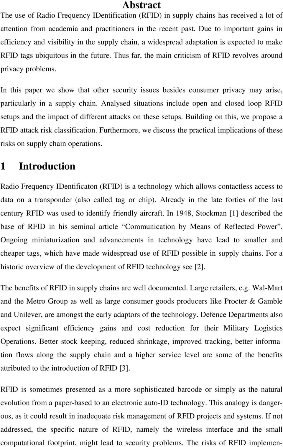 Thus far, the main criticism of RFID revolves around privacy problems. In this paper we show that other security issues besides consumer privacy may arise, particularly in a supply chain.