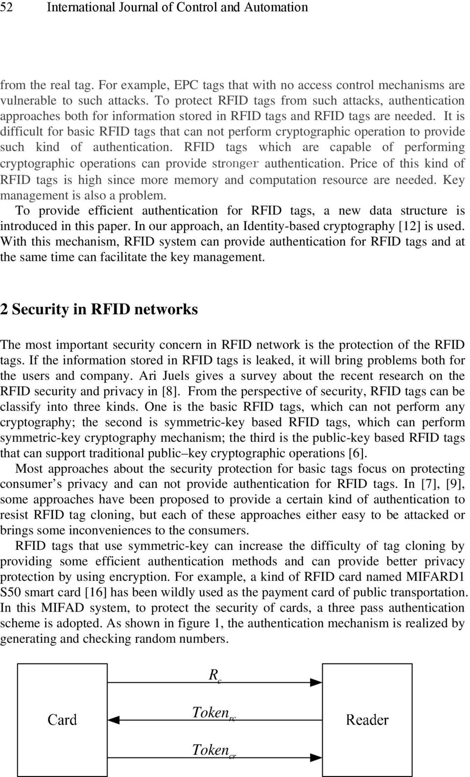 It is difficult for basic RFID tags that can not perform cryptographic operation to provide such kind of authentication.