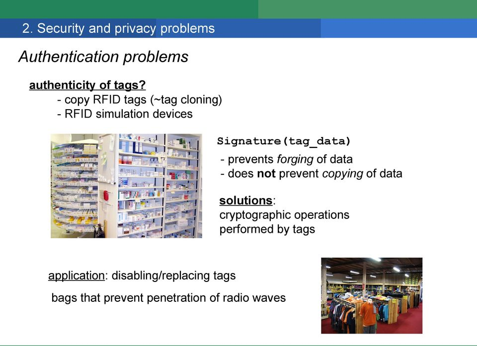 forging of data - does not prevent copying of data solutions: cryptographic operations