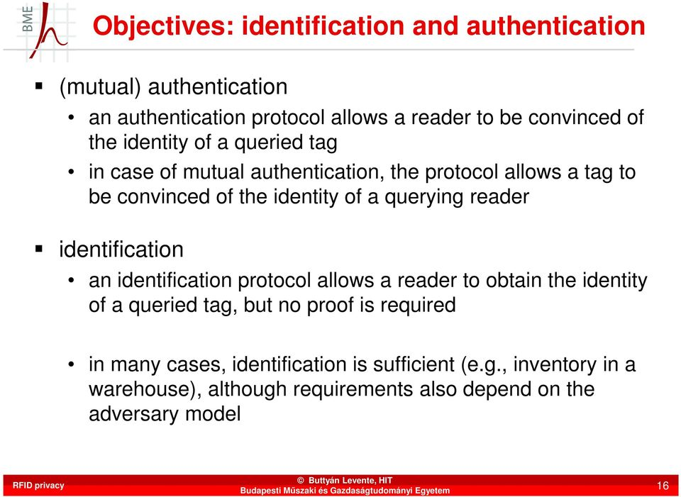 querying reader identification an identification protocol allows a reader to obtain the identity of a queried tag, but no proof is