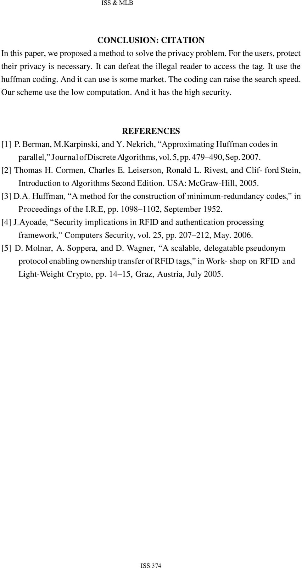 Karpinski, and Y. Nekrich, Approximating Huffman codes in parallel, Journal of Discrete Algorithms, vol. 5, pp. 479 490, Sep. 2007. [2] Thomas H. Cormen, Charles E. Leiserson, Ronald L.