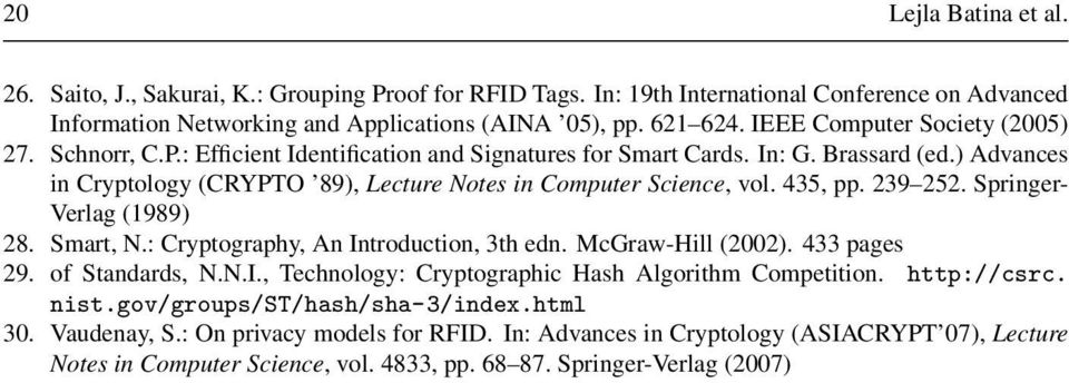 ) Advances in Cryptology (CRYPTO 89), Lecture Notes in Computer Science, vol. 435, pp. 239 252. Springer- Verlag (1989) 28. Smart, N.: Cryptography, An Introduction, 3th edn. McGraw-Hill (2002).
