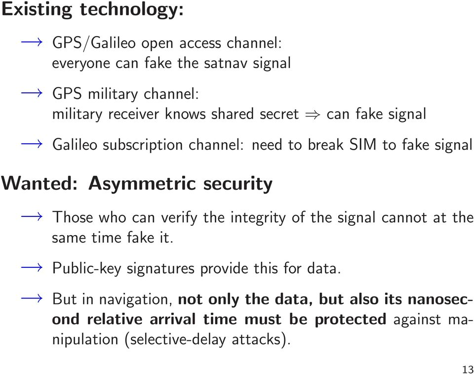 who can verify the integrity of the signal cannot at the same time fake it. Public-key signatures provide this for data.