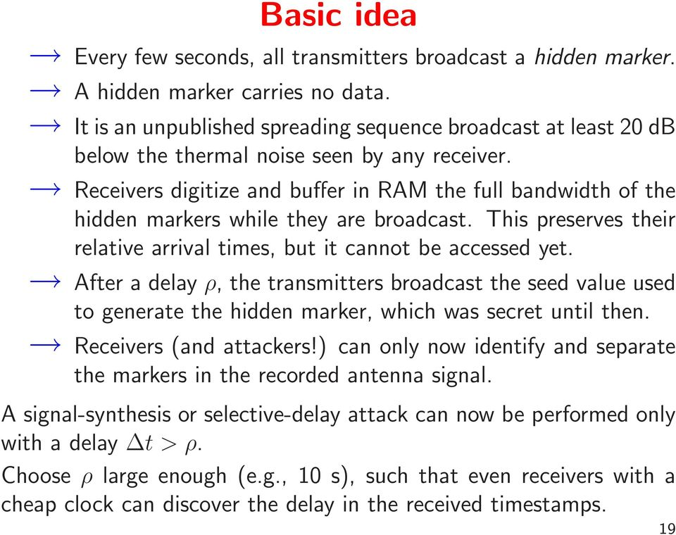 Receivers digitize and buffer in RAM the full bandwidth of the hidden markers while they are broadcast. This preserves their relative arrival times, but it cannot be accessed yet.