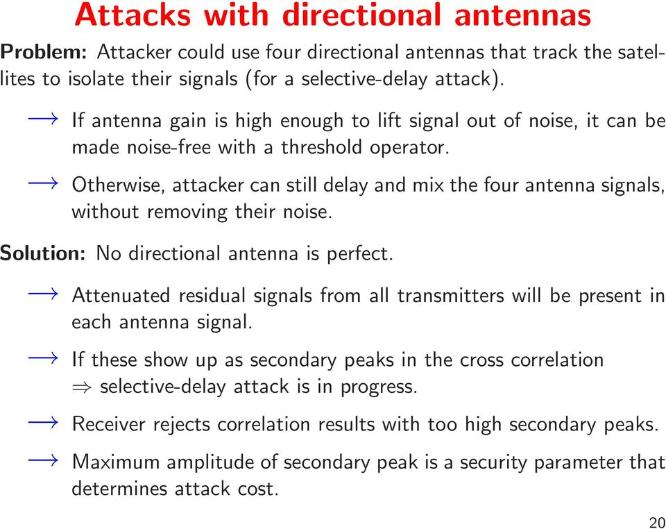 Otherwise, attacker can still delay and mix the four antenna signals, without removing their noise. Solution: No directional antenna is perfect.