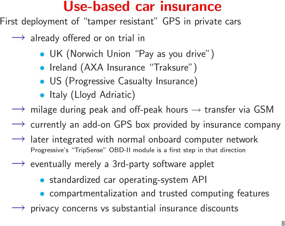 provided by insurance company later integrated with normal onboard computer network Progressive s TripSense OBD-II module is a first step in that direction eventually