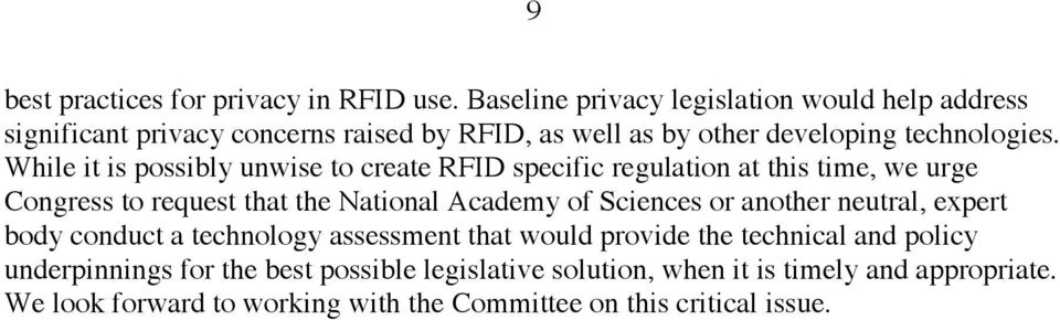While it is possibly unwise to create RFID specific regulation at this time, we urge Congress to request that the National Academy of Sciences or