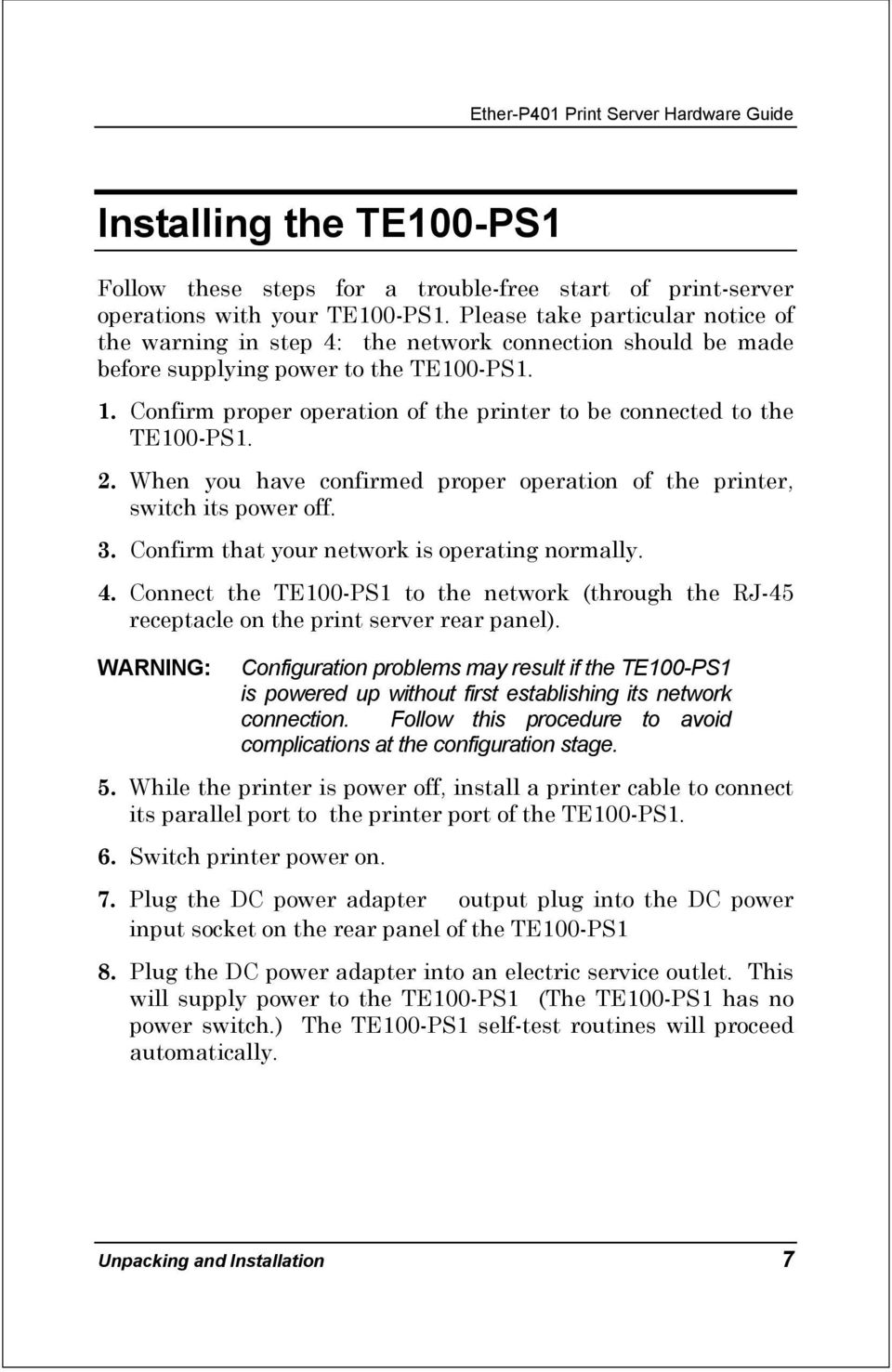 Confirm proper operation of the printer to be connected to the TE100-PS1. 2. When you have confirmed proper operation of the printer, switch its power off. 3.