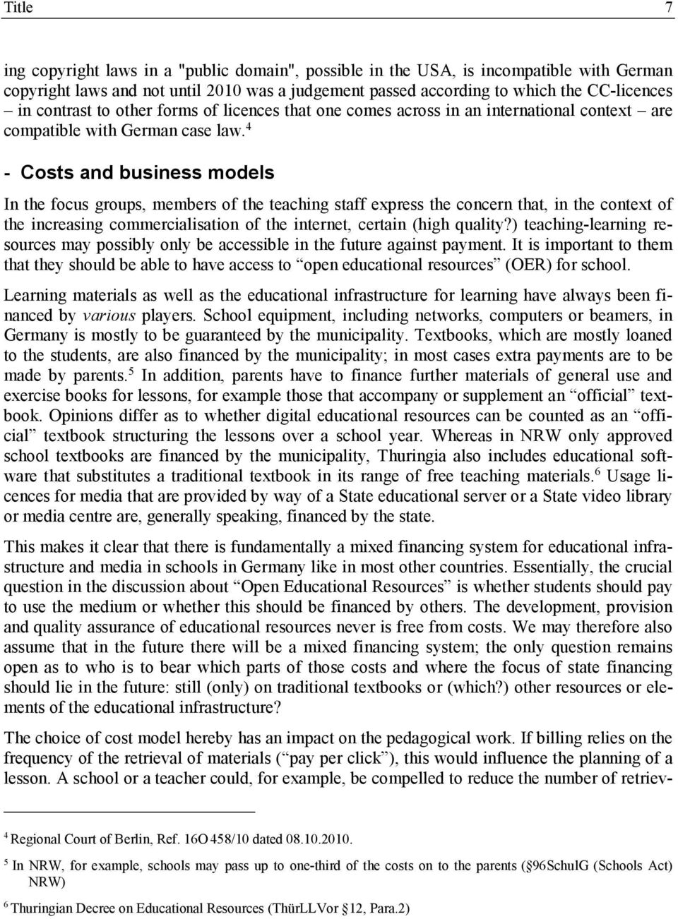 4 - Costs and business models In the focus groups, members of the teaching staff express the concern that, in the context of the increasing commercialisation of the internet, certain (high quality?
