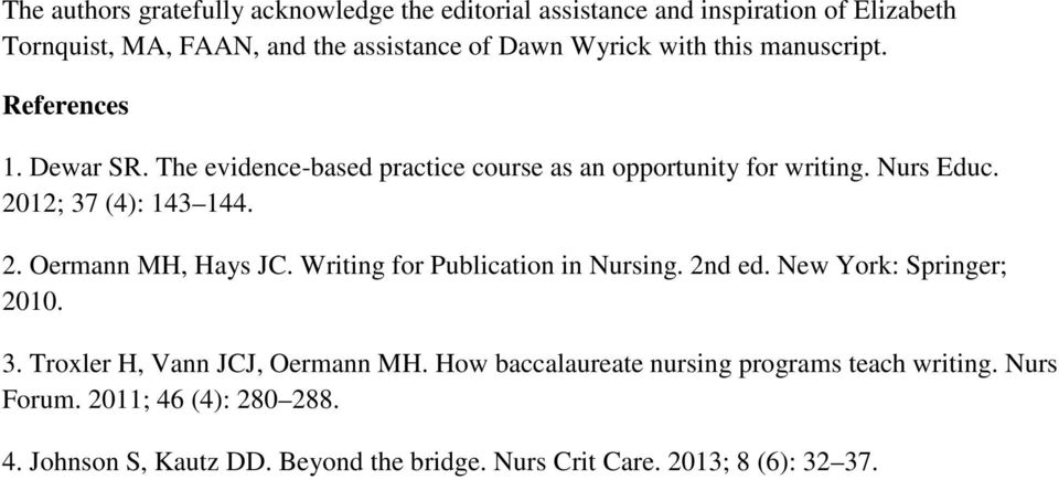 2. Oermann MH, Hays JC. Writing for Publication in Nursing. 2nd ed. New York: Springer; 2010. 3. Troxler H, Vann JCJ, Oermann MH.