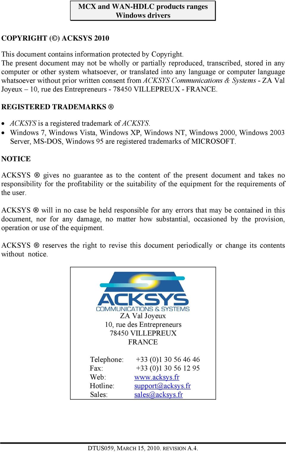 prior written consent from ACKSYS Communications & Systems - ZA Val Joyeux 10, rue des Entrepreneurs - 78450 VILLEPREUX - FRANCE. REGISTERED TRADEMARKS ACKSYS is a registered trademark of ACKSYS.