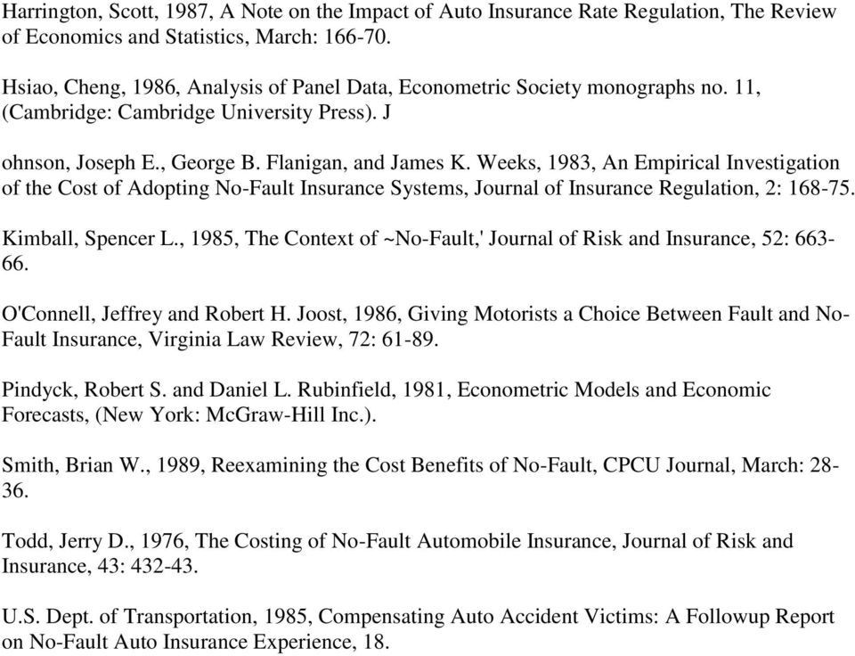 Weeks, 1983, An Empirical Investigation of the Cost of Adopting No-Fault Insurance Systems, Journal of Insurance Regulation, 2: 168-75. Kimball, Spencer L.
