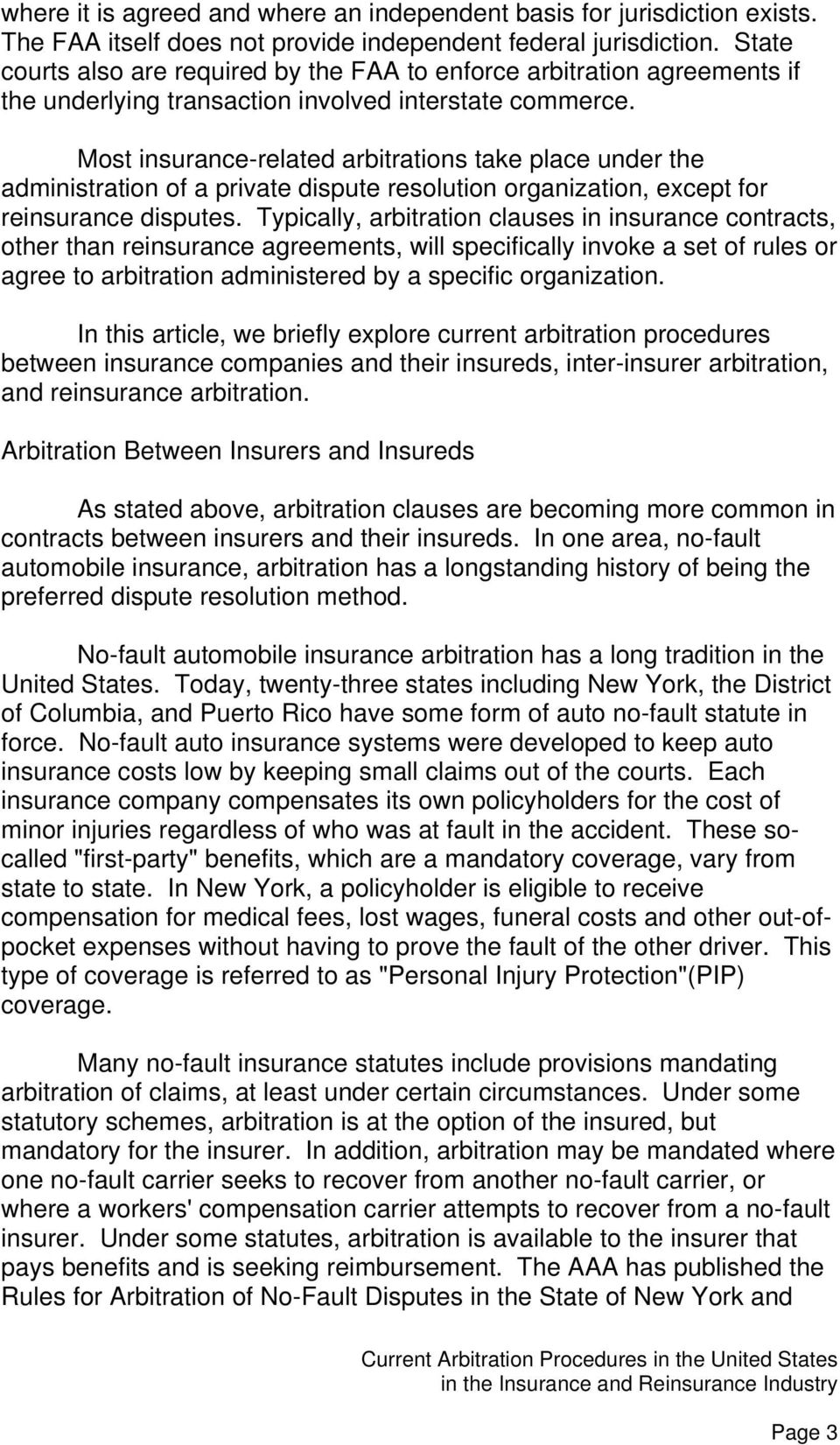 Most insurance-related arbitrations take place under the administration of a private dispute resolution organization, except for reinsurance disputes.