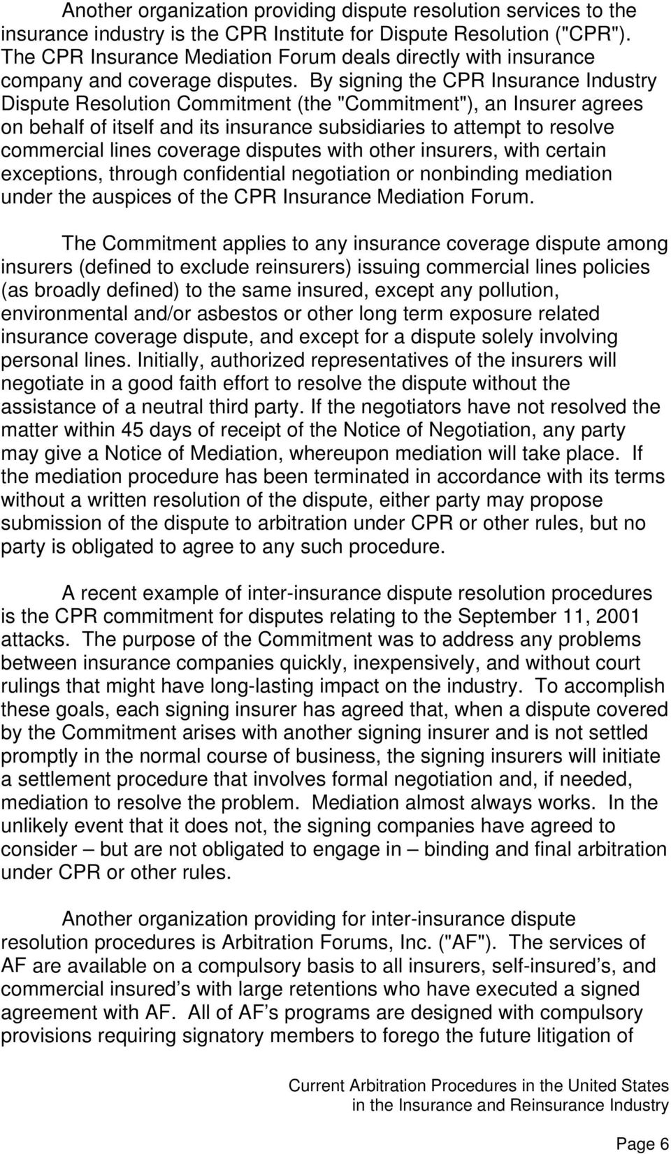 "By signing the CPR Insurance Industry Dispute Resolution Commitment (the ""Commitment""), an Insurer agrees on behalf of itself and its insurance subsidiaries to attempt to resolve commercial lines"