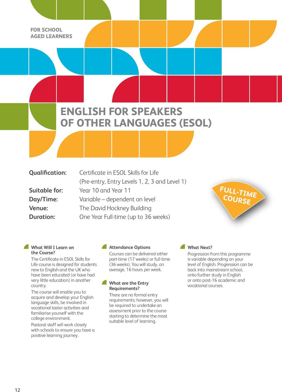 The Certificate in ESOL Skills for Life course is designed for students new to English and the UK who have been educated (or have had very little education) in another country.