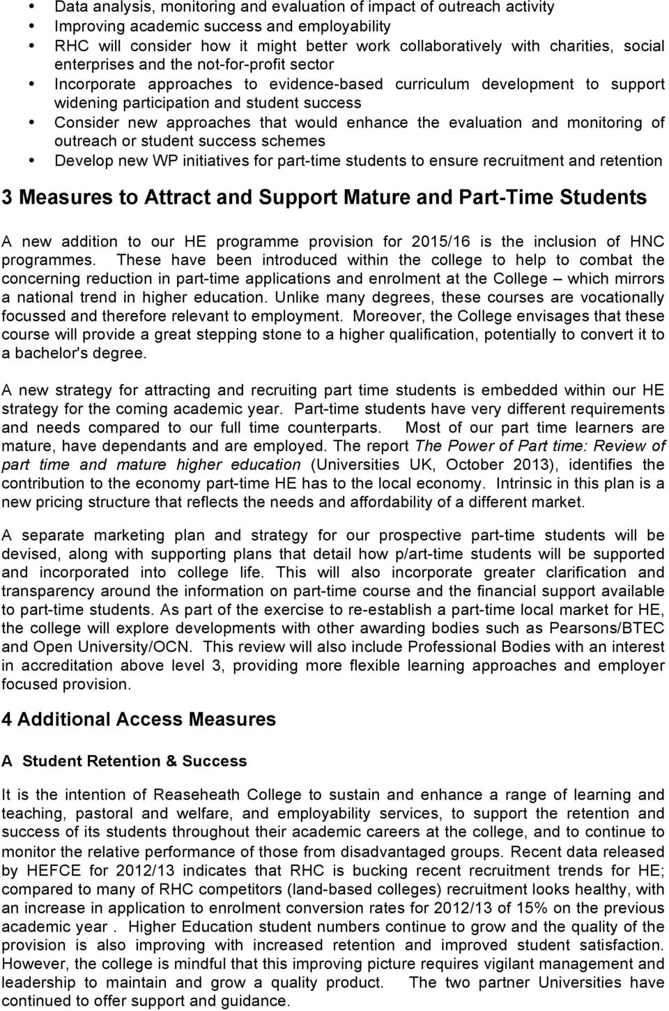 enhance the evaluation and monitoring of outreach or student success schemes Develop new WP initiatives for part-time students to ensure recruitment and retention 3 Measures to Attract and Support