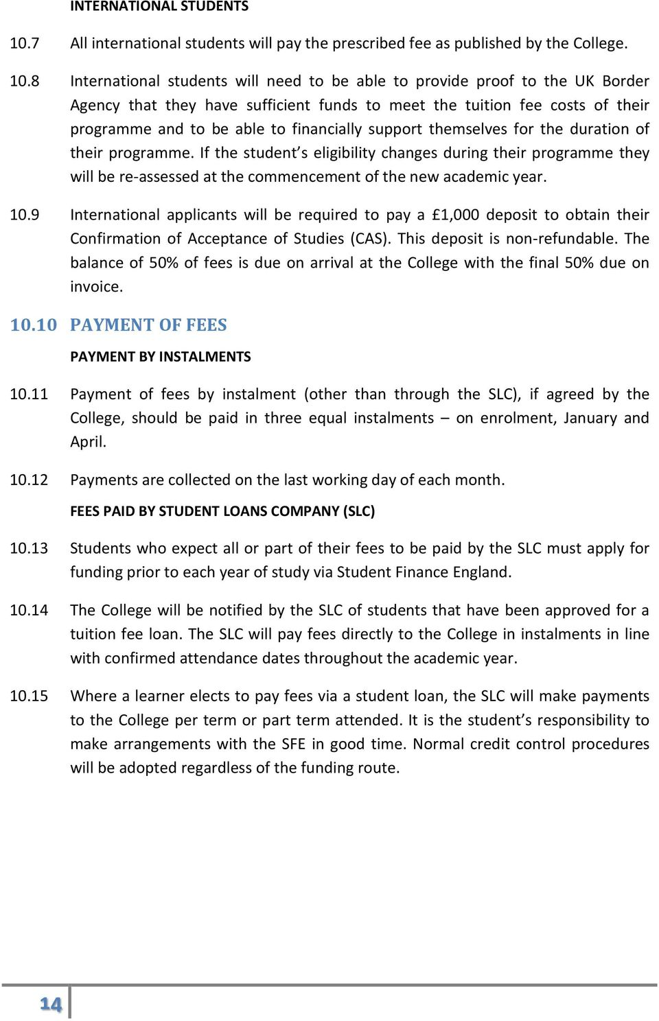 8 International students will need to be able to provide proof to the UK Border Agency that they have sufficient funds to meet the tuition fee costs of their programme and to be able to financially