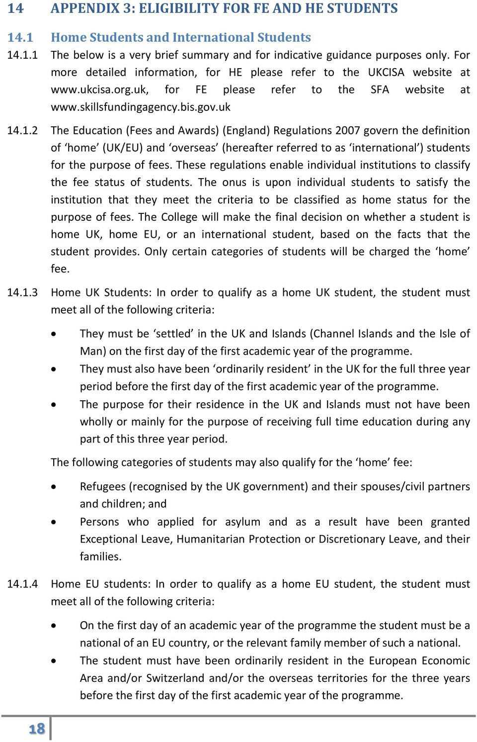 .1.2 The Education (Fees and Awards) (England) Regulations 2007 govern the definition of home (UK/EU) and overseas (hereafter referred to as international ) students for the purpose of fees.