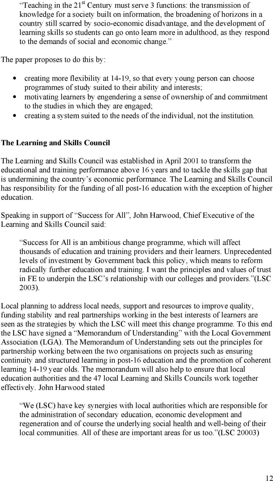 The paper proposes to do this by: creating more flexibility at 14-19, so that every young person can choose programmes of study suited to their ability and interests; motivating learners by