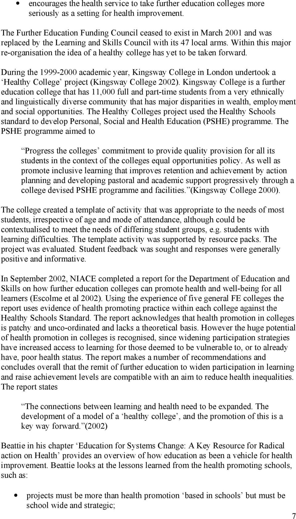 Within this major re-organisation the idea of a healthy college has yet to be taken forward.