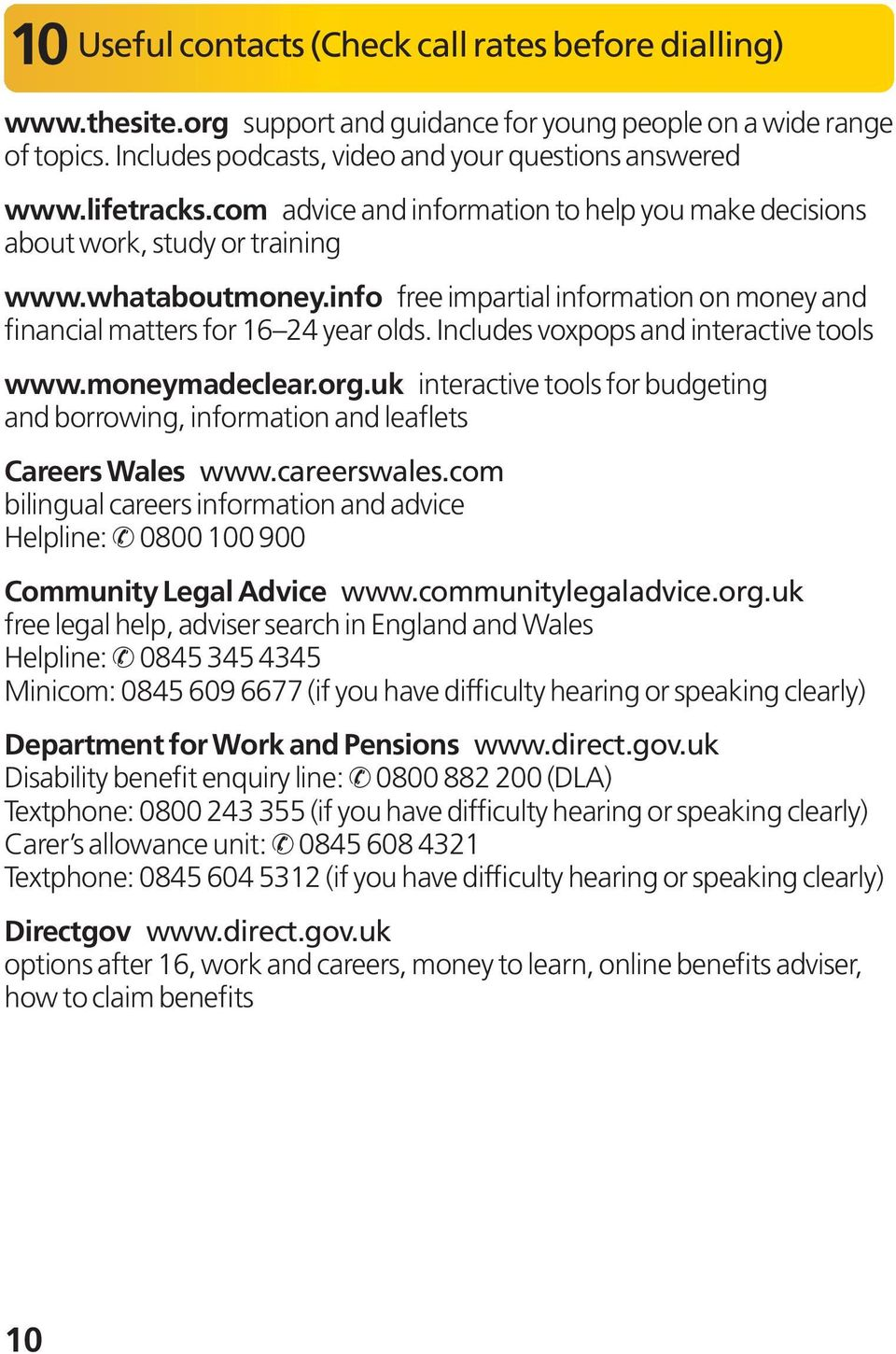 Includes voxpops and interactive tools www.moneymadeclear.org.uk interactive tools for budgeting and borrowing, information and leaflets Careers Wales www.careerswales.