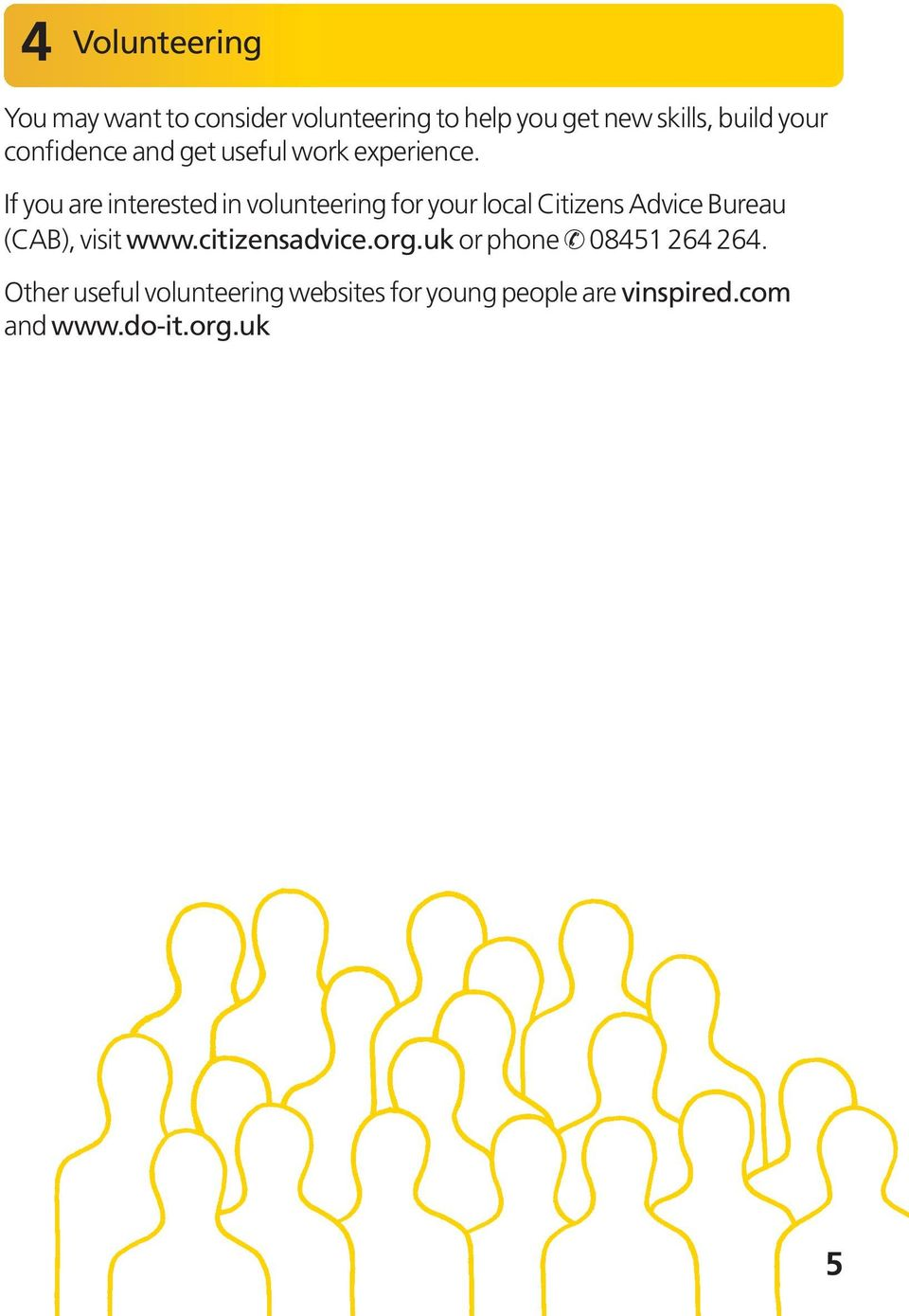 If you are interested in volunteering for your local Citizens Advice Bureau (CAB), visit