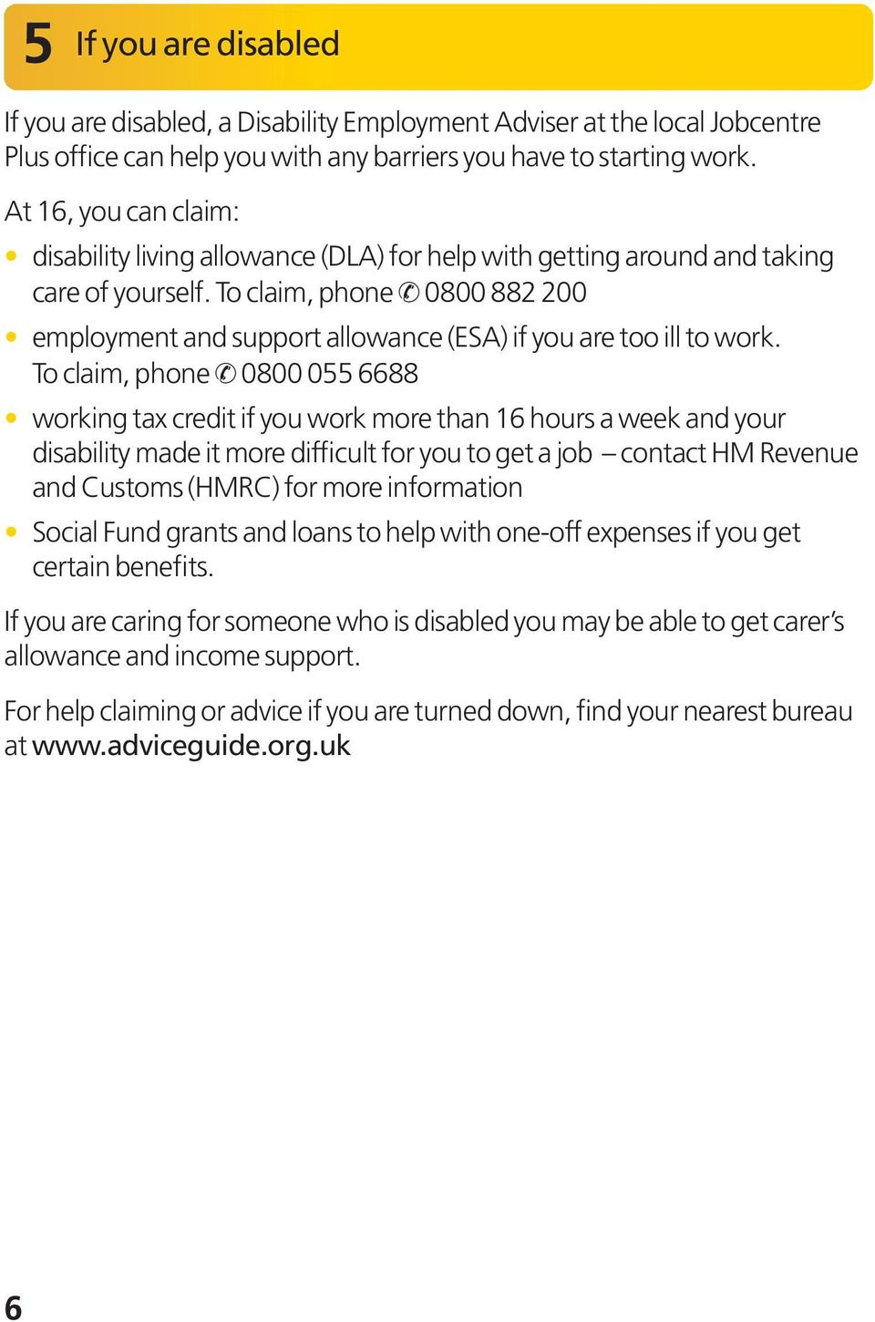 To claim, phone 0800 882 200 employment and support allowance (ESA) if you are too ill to work.