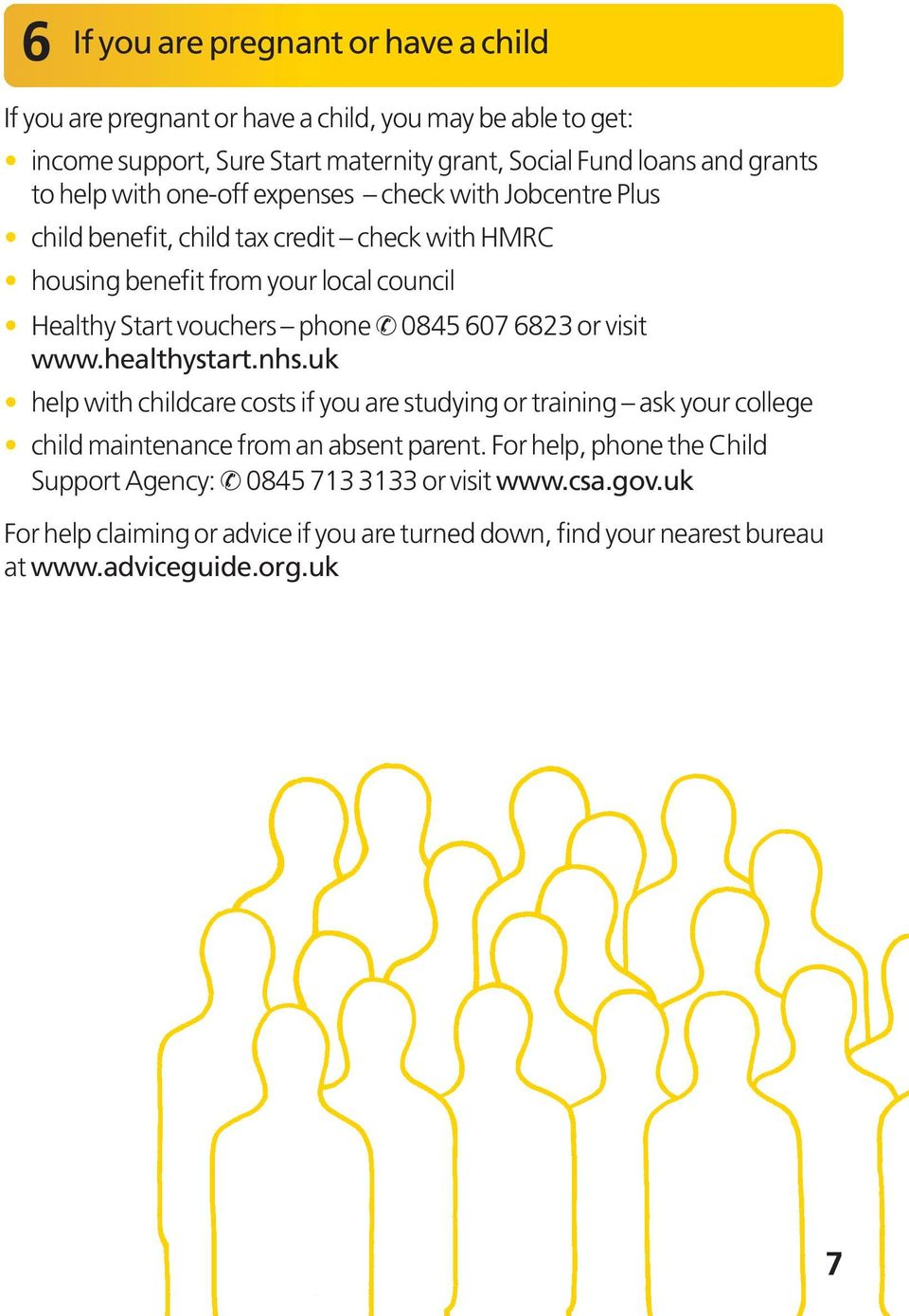 0845 607 6823 or visit www.healthystart.nhs.uk help with childcare costs if you are studying or training ask your college child maintenance from an absent parent.