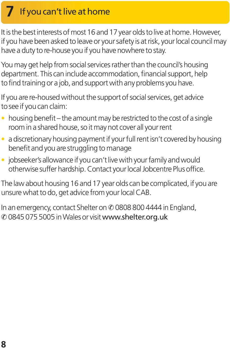 You may get help from social services rather than the council s housing department.