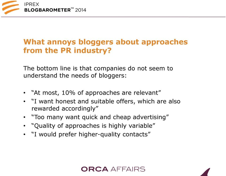 10% of approaches are relevant I want honest and suitable offers, which are also rewarded