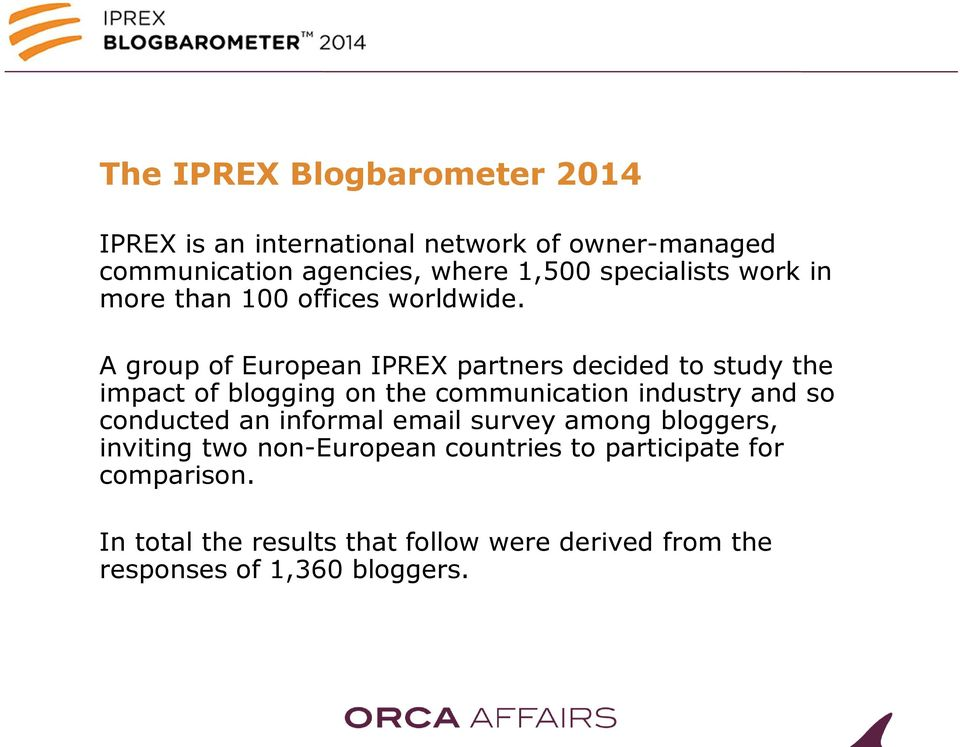 A group of European IPREX partners decided to study the impact of blogging on the communication industry and so