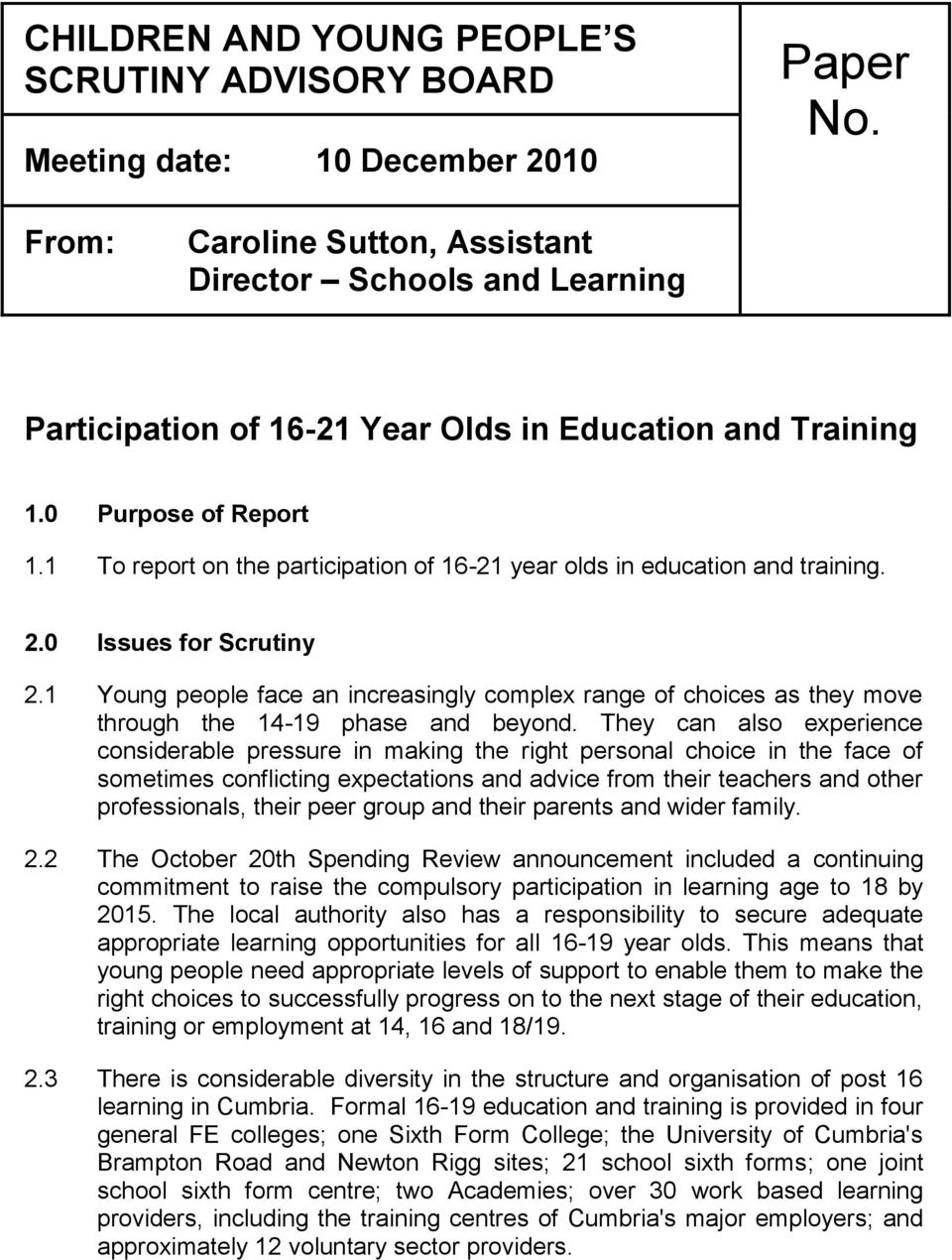 1 To report on the participation of 16-21 year olds in education and training. 2.0 Issues for Scrutiny 2.