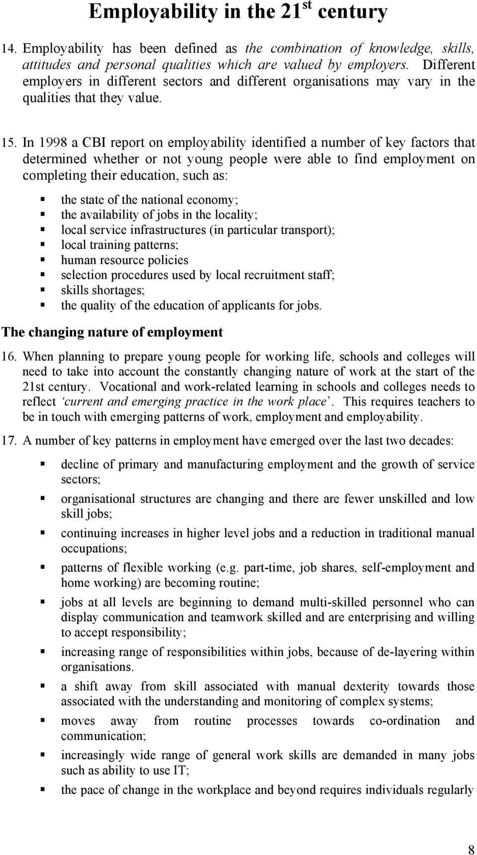 In 1998 a CBI report on employability identified a number of key factors that determined whether or not young people were able to find employment on completing their education, such as: the state of