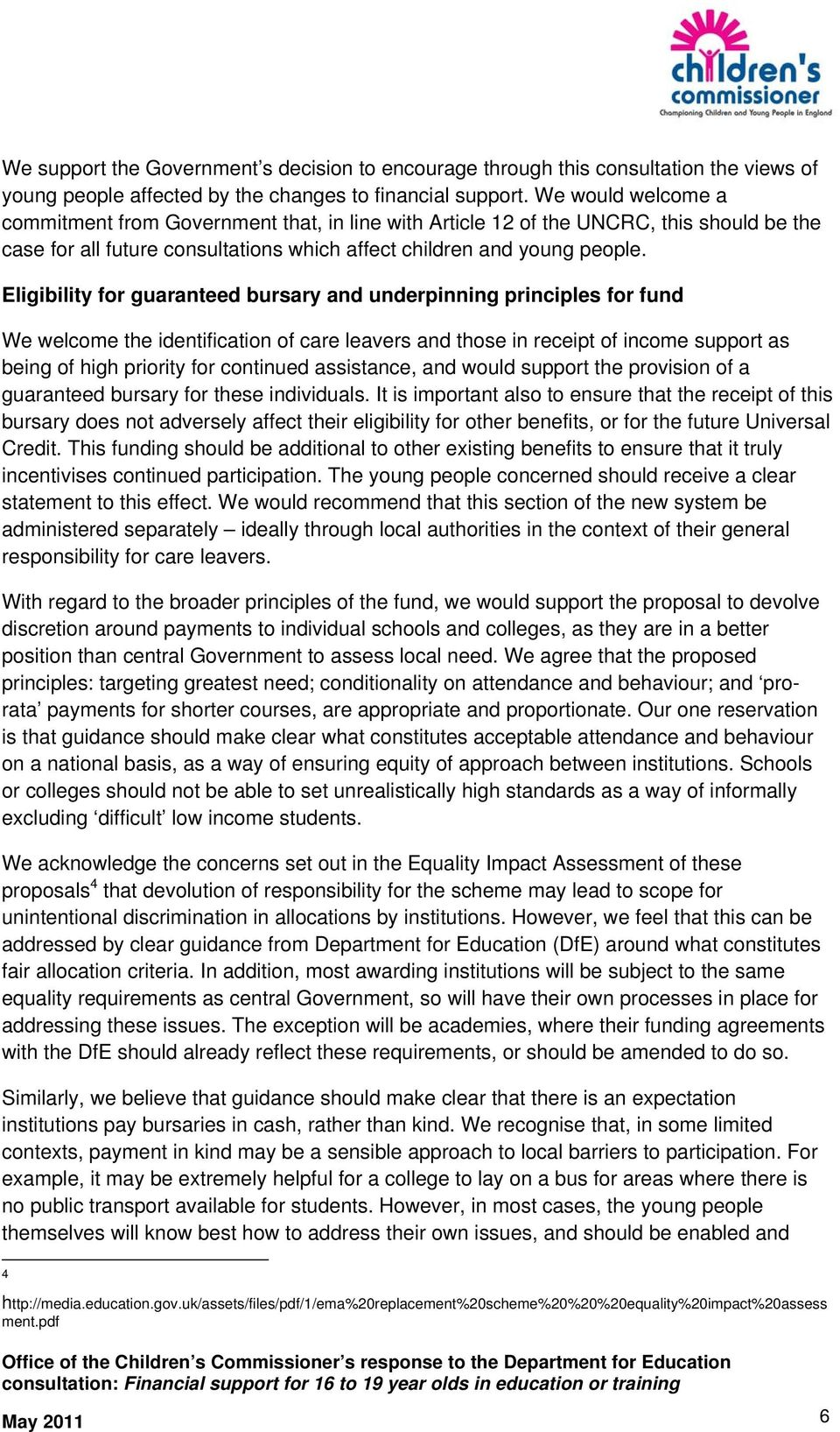 Eligibility for guaranteed bursary and underpinning principles for fund We welcome the identification of care leavers and those in receipt of income support as being of high priority for continued