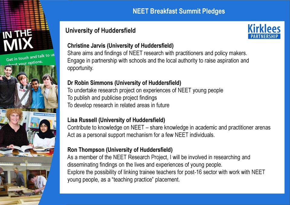 Dr Robin Simmons (University of Huddersfield) To undertake research project on experiences of NEET young people To publish and publicise project findings To develop research in related areas in