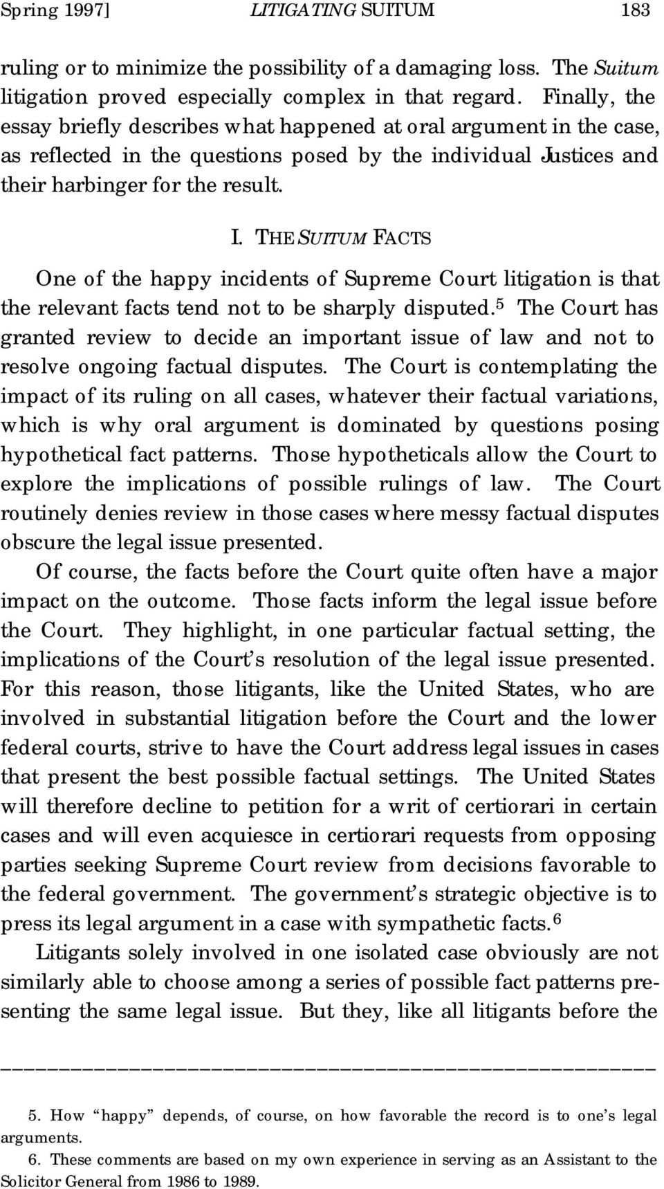 THE SUITUM FACTS One of the happy incidents of Supreme Court litigation is that the relevant facts tend not to be sharply disputed.