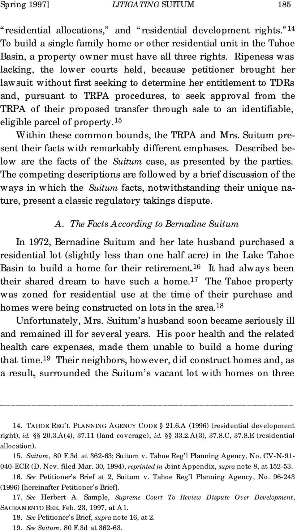 Ripeness was lacking, the lower courts held, because petitioner brought her lawsuit without first seeking to determine her entitlement to TDRs and, pursuant to TRPA procedures, to seek approval from