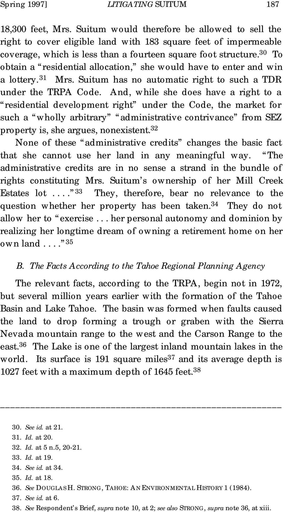 30 To obtain a residential allocation, she would have to enter and win a lottery. 31 Mrs. Suitum has no automatic right to such a TDR under the TRPA Code.