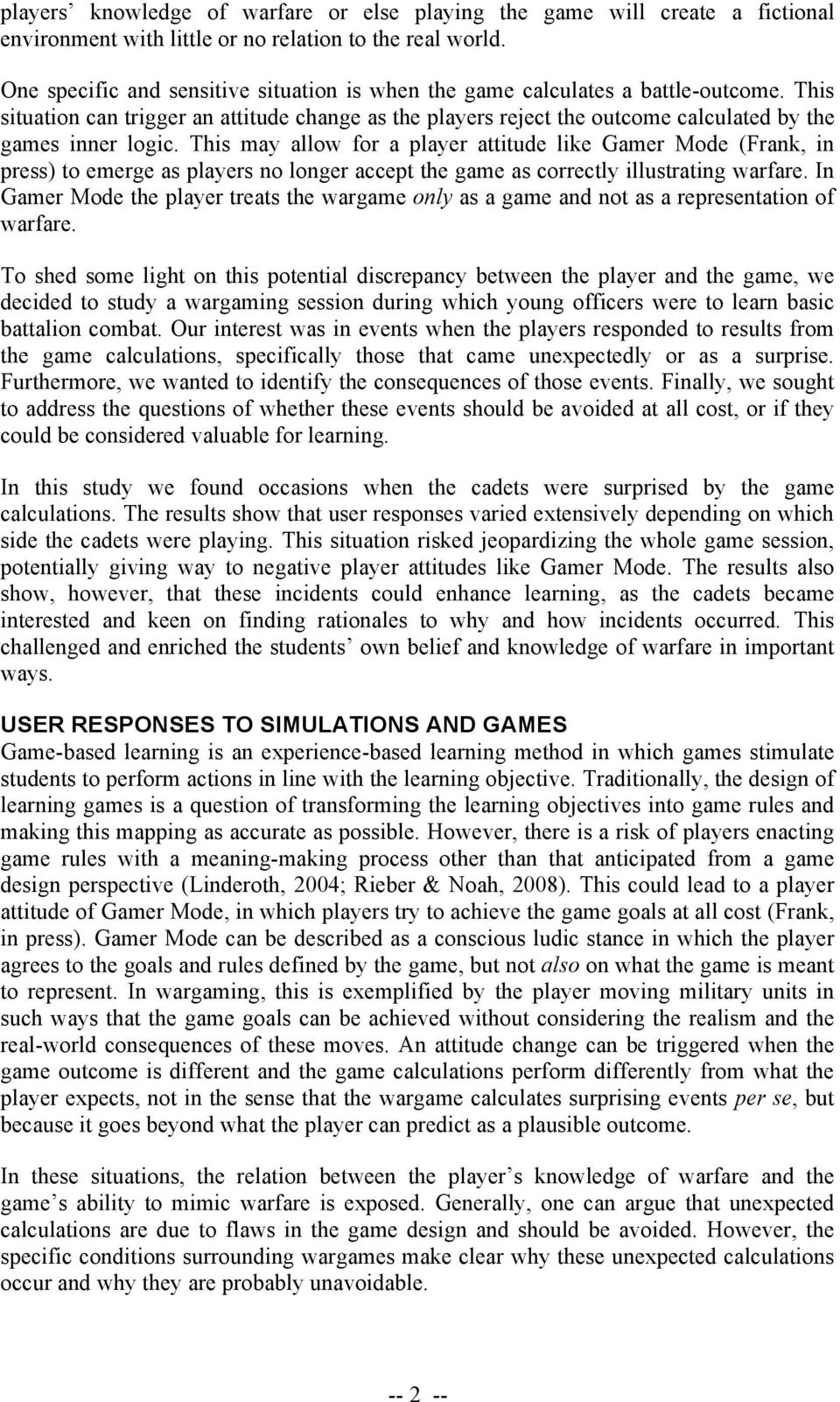 This may allow for a player attitude like Gamer Mode (Frank, in press) to emerge as players no longer accept the game as correctly illustrating warfare.