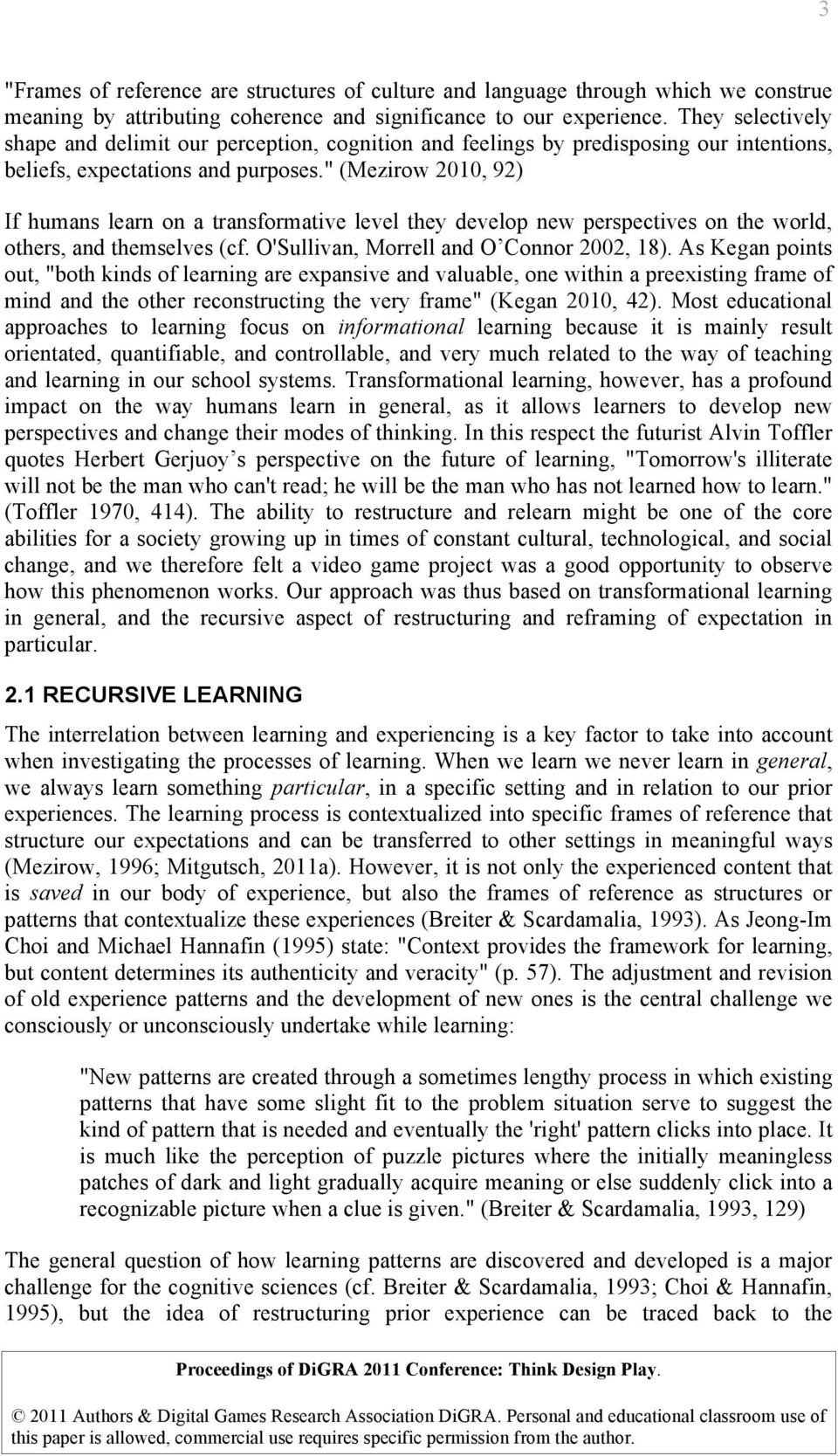""" (Mezirow 2010, 92) If humans learn on a transformative level they develop new perspectives on the world, others, and themselves (cf. O'Sullivan, Morrell and O Connor 2002, 18)."