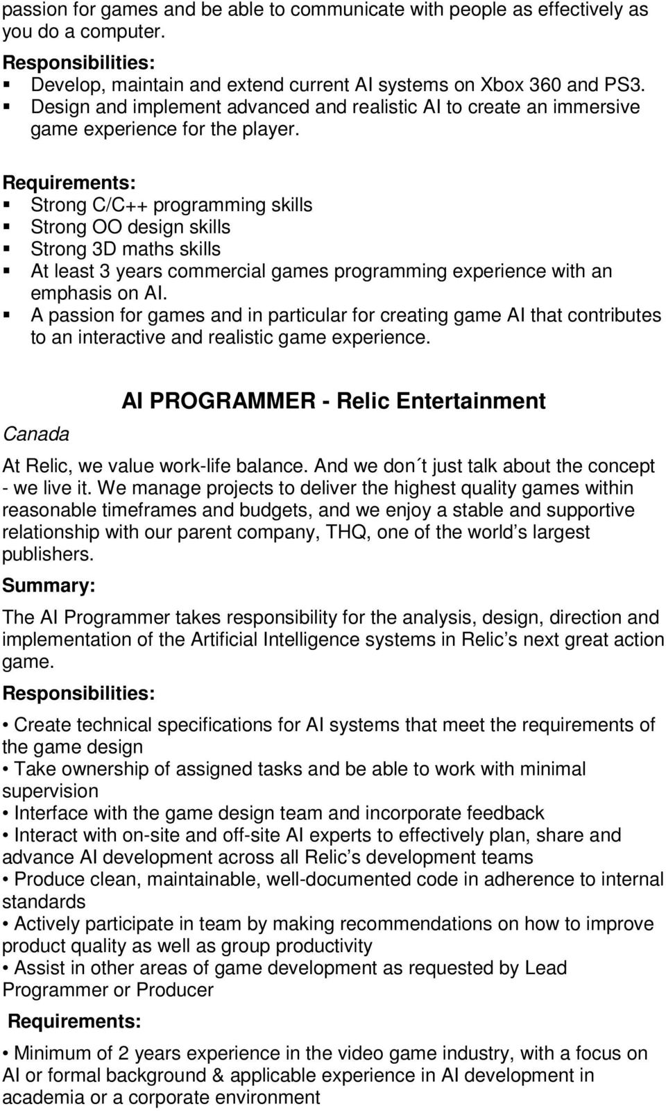 Requirements: Strong C/C++ programming skills Strong OO design skills Strong 3D maths skills At least 3 years commercial games programming experience with an emphasis on AI.