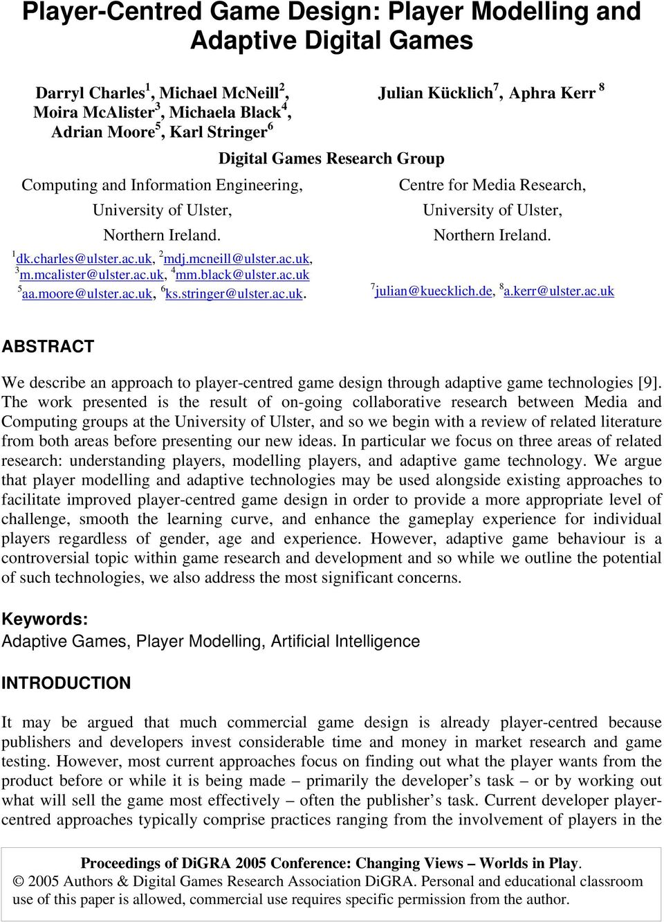 stringer@ulster.ac.uk. Digital Games Research Group Julian Kücklich 7, Aphra Kerr 8 Centre for Media Research, University of Ulster, Northern Ireland. 7 julian@kuecklich.de, 8 a.kerr@ulster.ac.uk ABSTRACT We describe an approach to player-centred game design through adaptive game technologies [9].