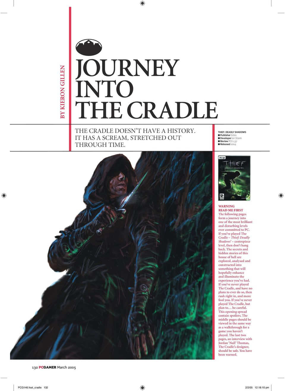 ever committed to PC. If you ve played The Cradle Thief: Deadly Shadows centrepiece level, then don t hang back.