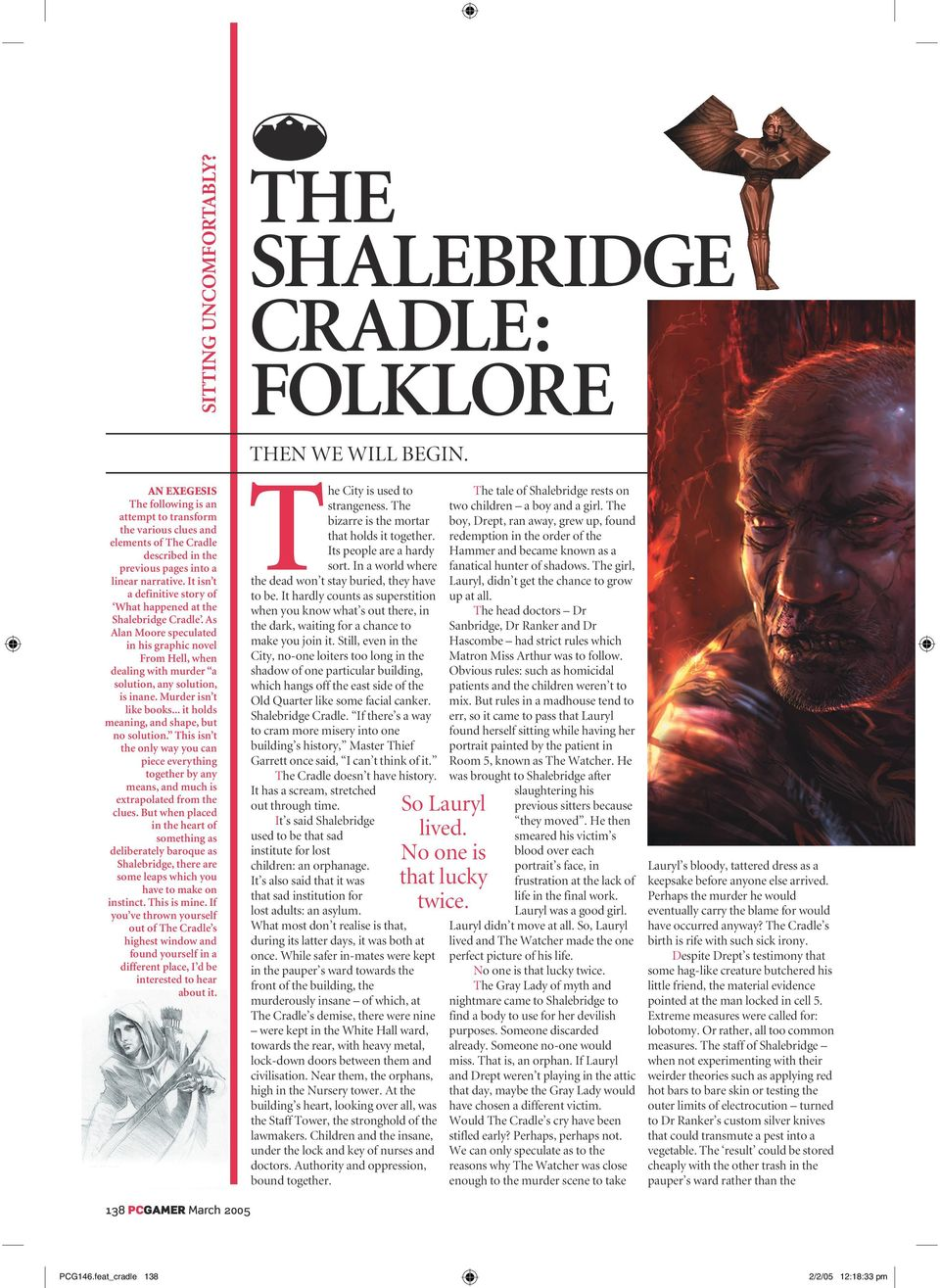 It isn t a definitive story of What happened at the Shalebridge Cradle. As Alan Moore speculated in his graphic novel From Hell, when dealing with murder a solution, any solution, is inane.