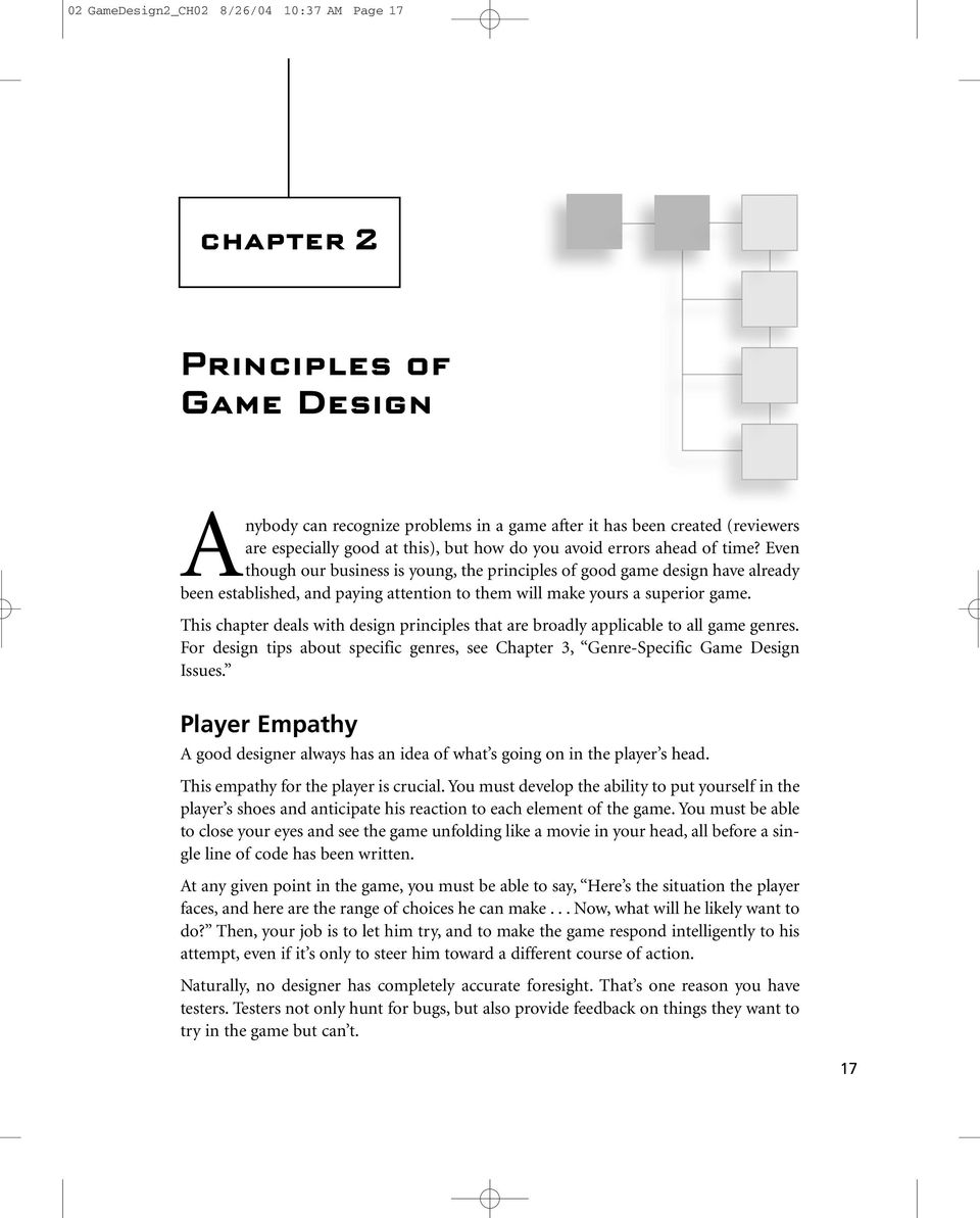 This chapter deals with design principles that are broadly applicable to all game genres. For design tips about specific genres, see Chapter 3, Genre-Specific Game Design Issues.