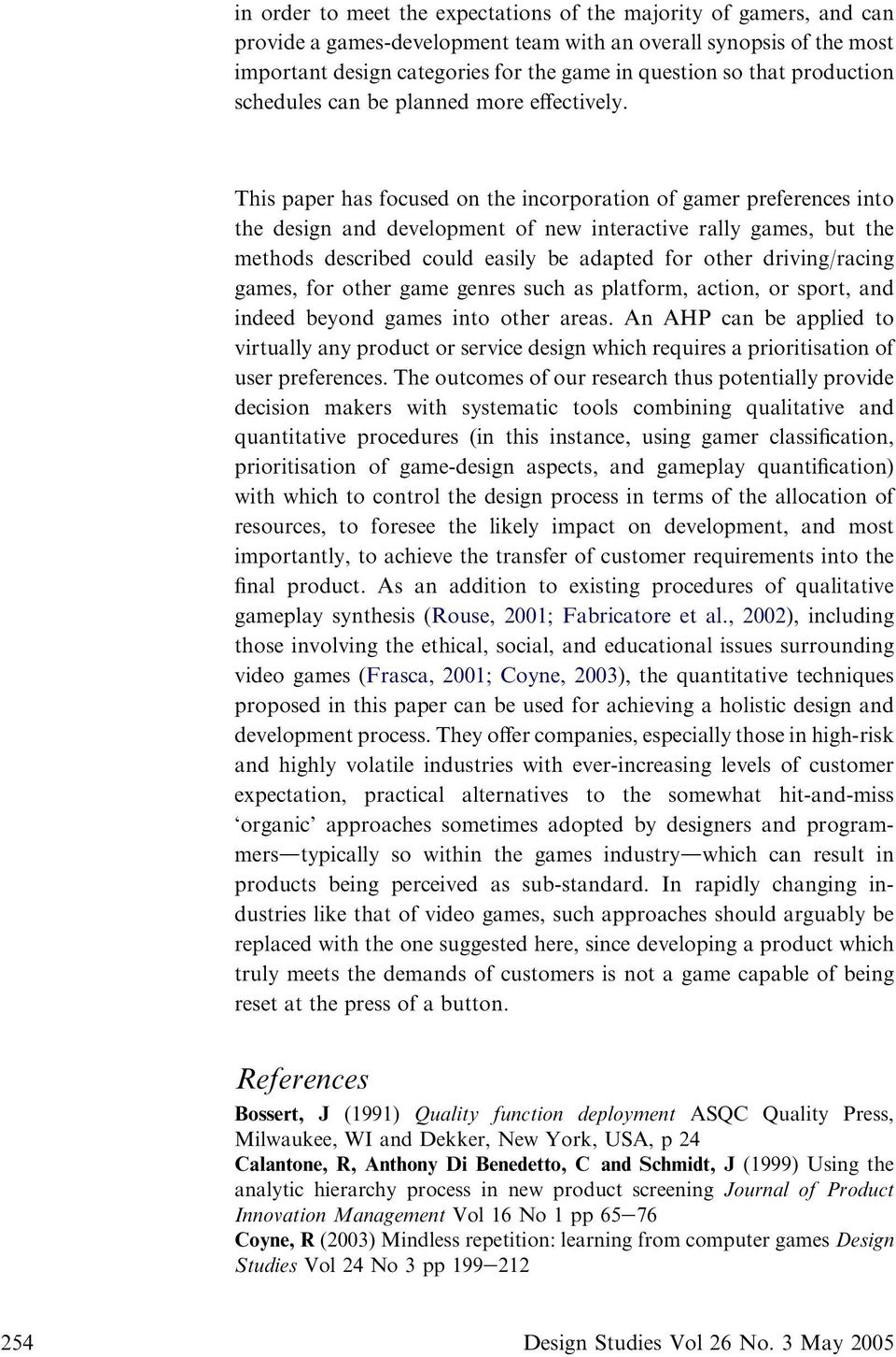 This paper has focused on the incorporation of gamer preferences into the design and development of new interactive rally games, but the methods described could easily be adapted for other