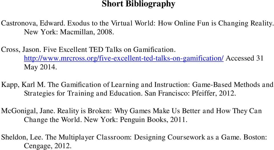 The Gamification of Learning and Instruction: Game-Based Methods and Strategies for Training and Education. San Francisco: Pfeiffer, 2012. McGonigal, Jane.