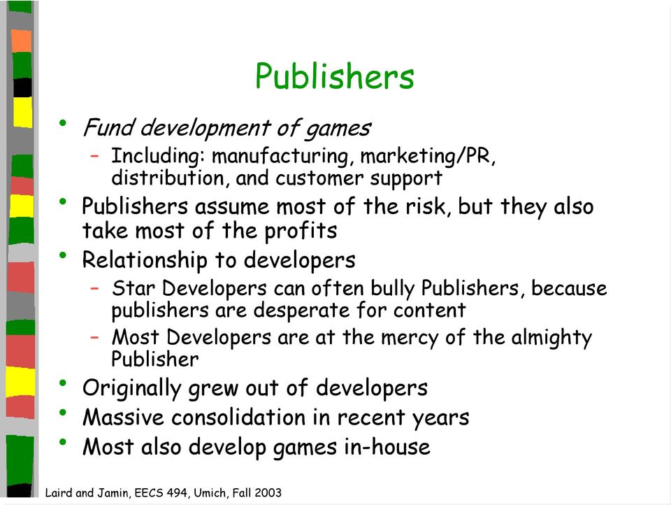 Developers can often bully Publishers, because publishers are desperate for content Most Developers are at the mercy