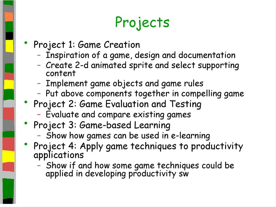 Evaluation and Testing Evaluate and compare existing games Project 3: Game-based Learning Show how games can be used in